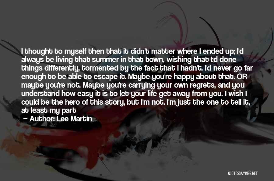 I Wish Life Could Be Easy Quotes By Lee Martin