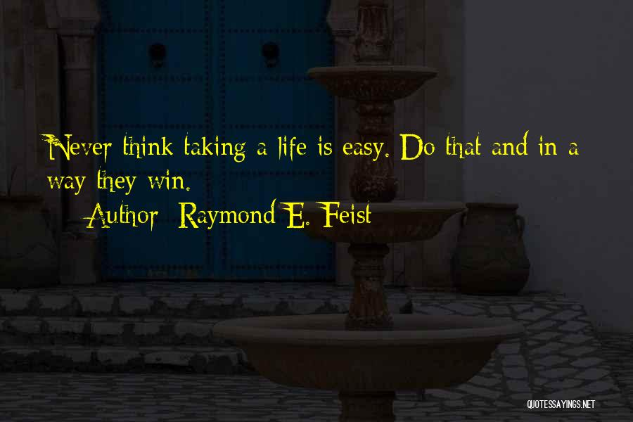 I Wish Life Could Be Easy Quotes By Raymond E. Feist