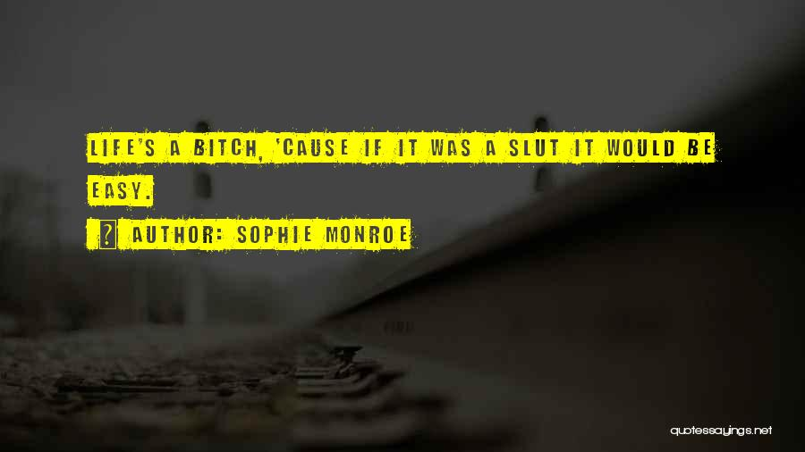I Wish Life Could Be Easy Quotes By Sophie Monroe
