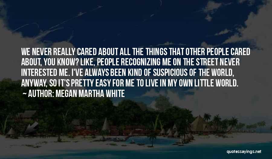 I Wish You Cared Like I Do Quotes By Megan Martha White