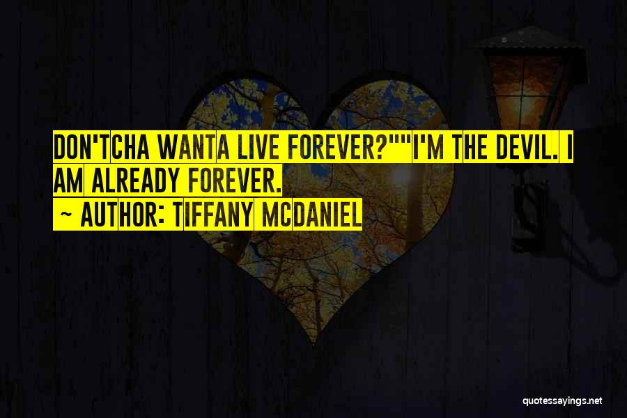 I Wish You Were Mine Forever Quotes By Tiffany McDaniel