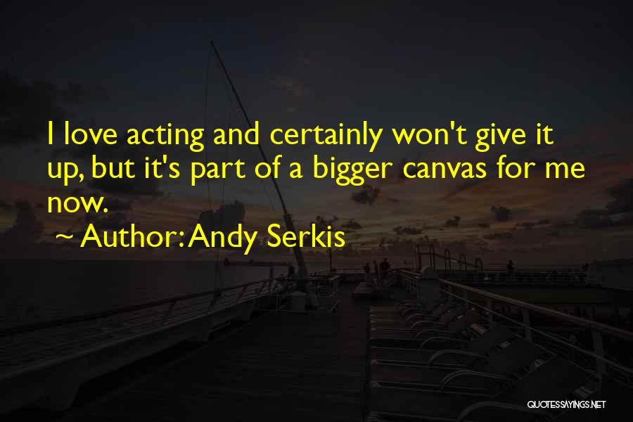 I Won't Give Up Love Quotes By Andy Serkis