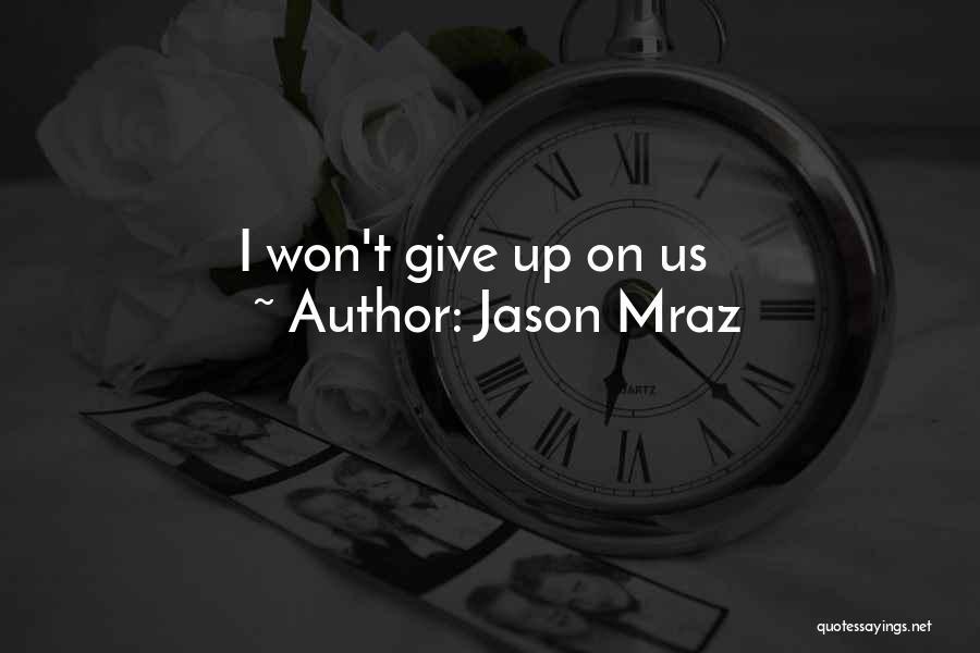 I Won't Give Up Love Quotes By Jason Mraz