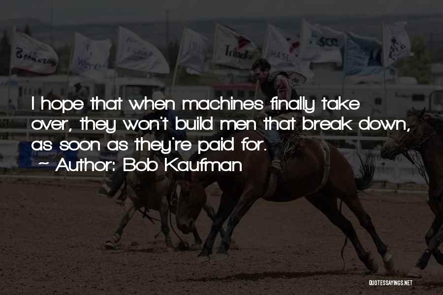 I Won't Let You Break Me Down Quotes By Bob Kaufman