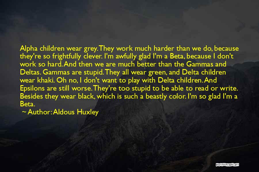I Work Hard And Play Harder Quotes By Aldous Huxley