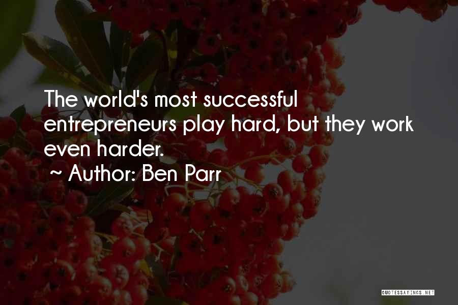 I Work Hard And Play Harder Quotes By Ben Parr