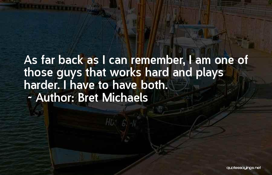 I Work Hard And Play Harder Quotes By Bret Michaels