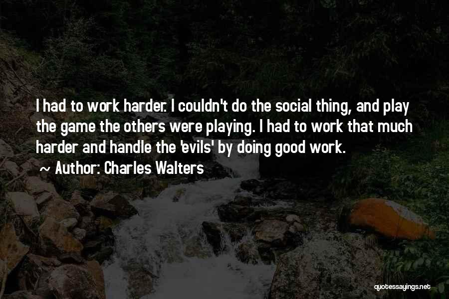 I Work Hard And Play Harder Quotes By Charles Walters