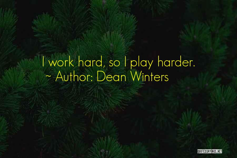 I Work Hard And Play Harder Quotes By Dean Winters