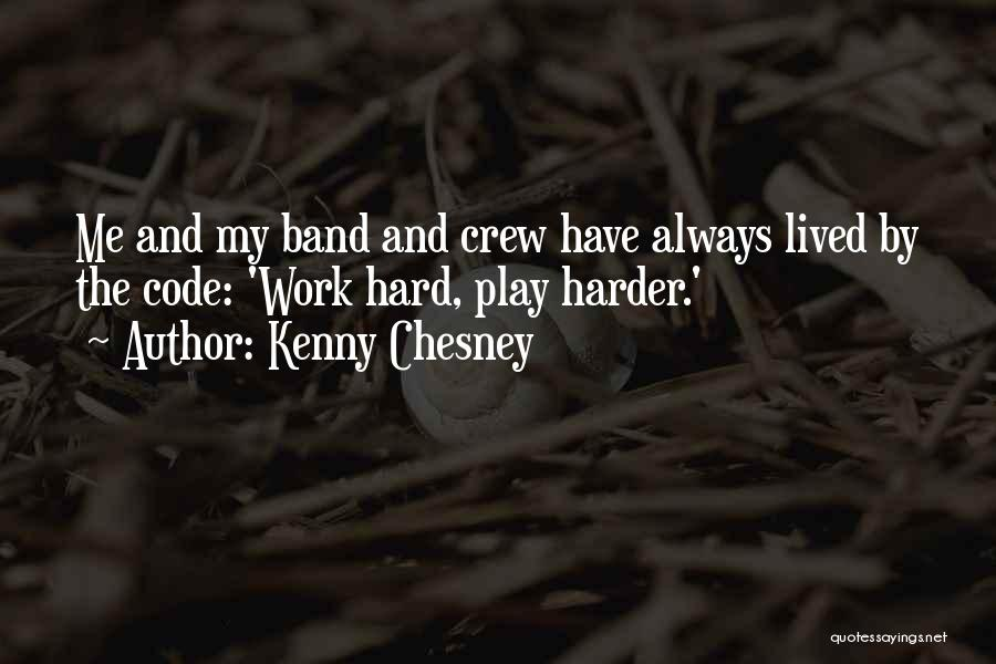 I Work Hard And Play Harder Quotes By Kenny Chesney