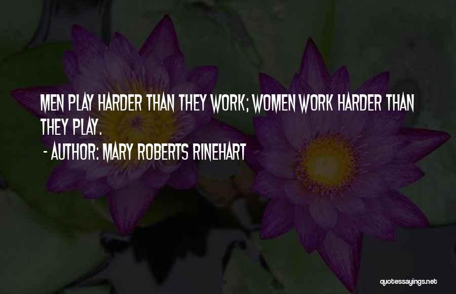 I Work Hard And Play Harder Quotes By Mary Roberts Rinehart