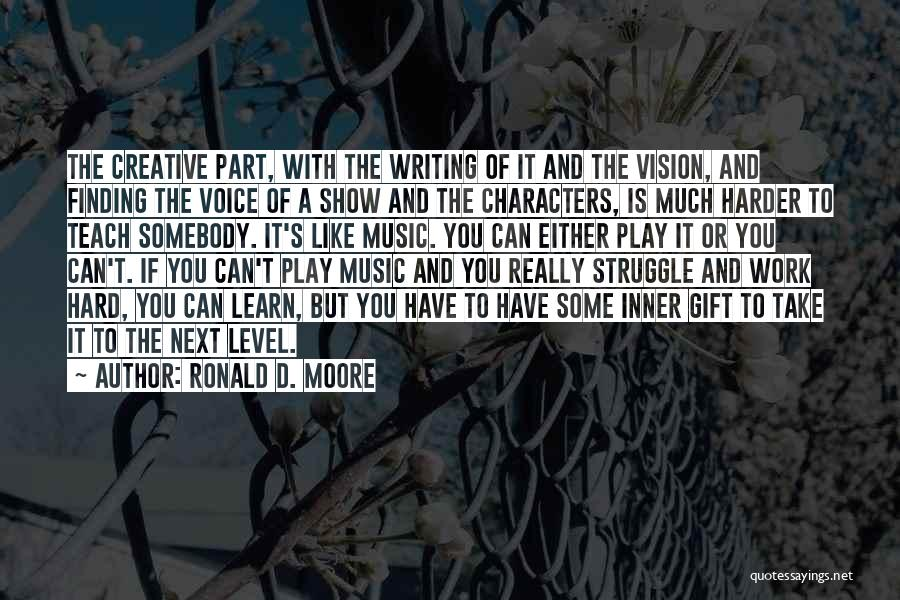 I Work Hard And Play Harder Quotes By Ronald D. Moore