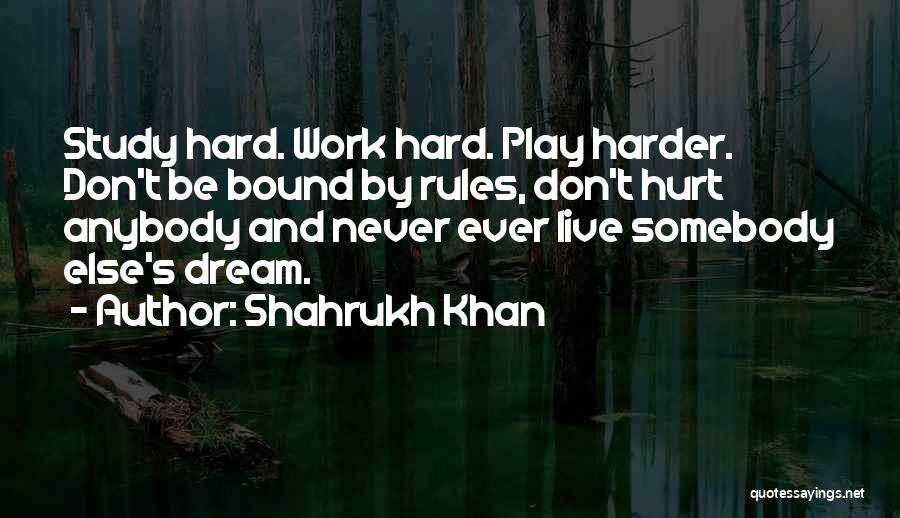I Work Hard And Play Harder Quotes By Shahrukh Khan