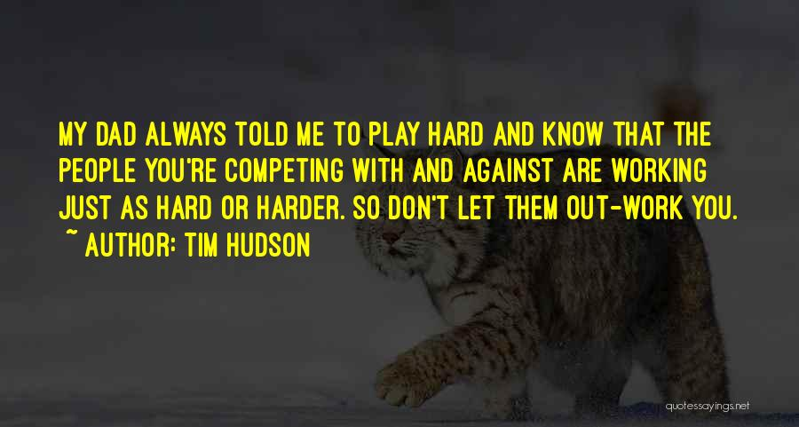 I Work Hard And Play Harder Quotes By Tim Hudson