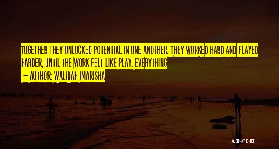 I Work Hard And Play Harder Quotes By Walidah Imarisha
