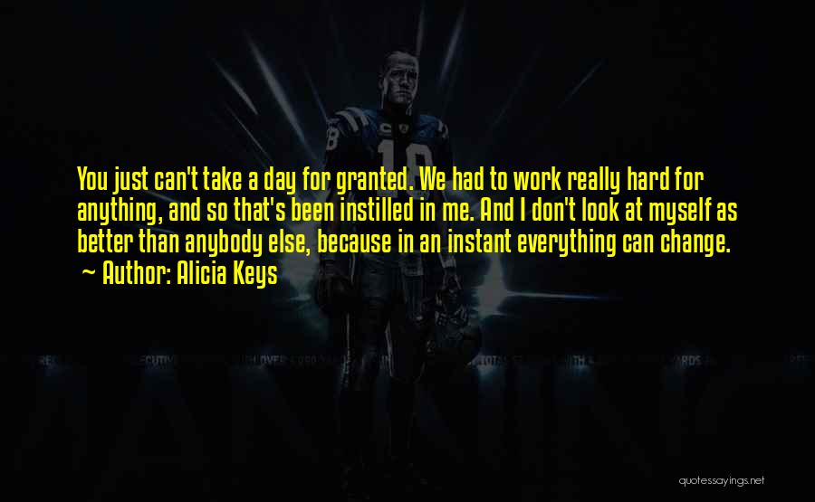I Work Hard For Everything I Have Quotes By Alicia Keys