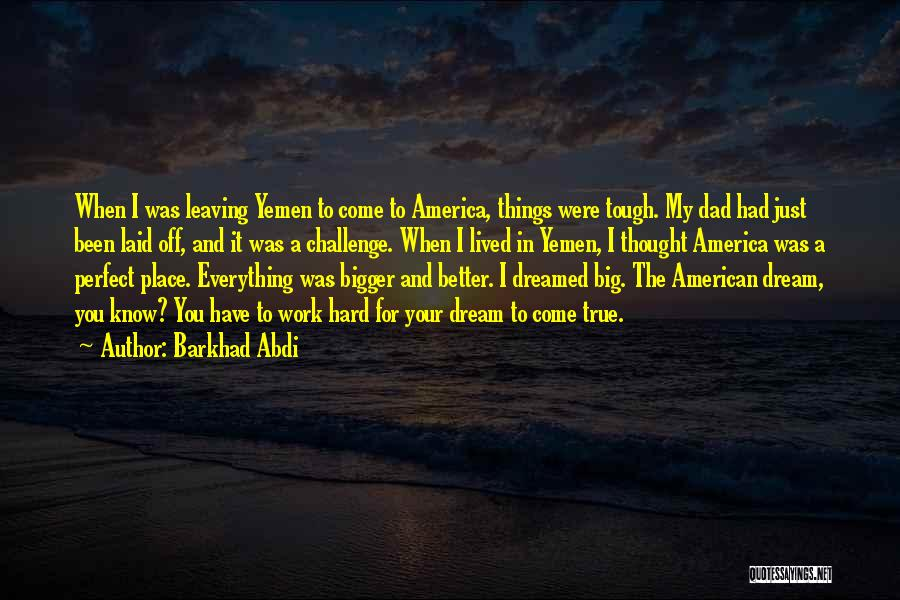 I Work Hard For Everything I Have Quotes By Barkhad Abdi