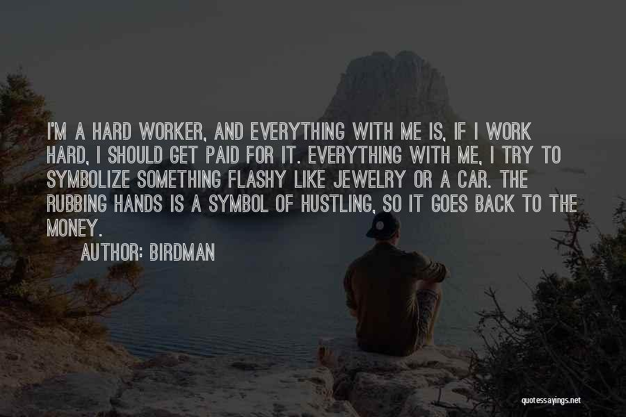 I Work Hard For Everything I Have Quotes By Birdman