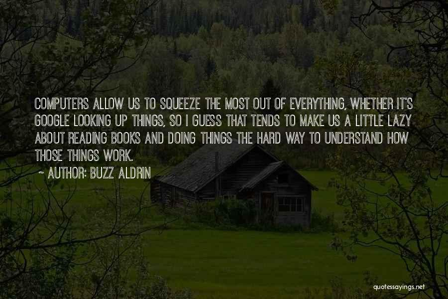 I Work Hard For Everything I Have Quotes By Buzz Aldrin