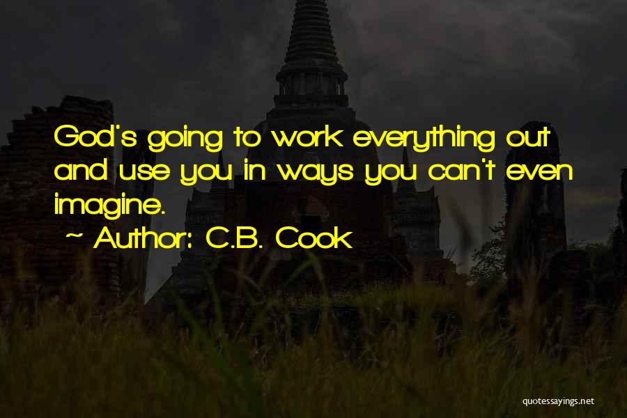 I Work Hard For Everything I Have Quotes By C.B. Cook