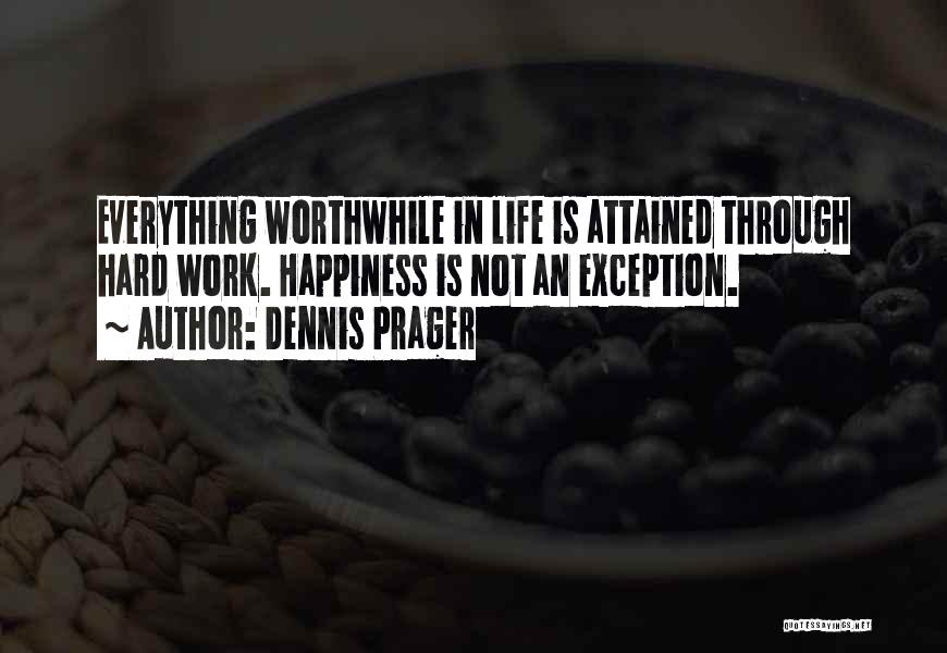 I Work Hard For Everything I Have Quotes By Dennis Prager