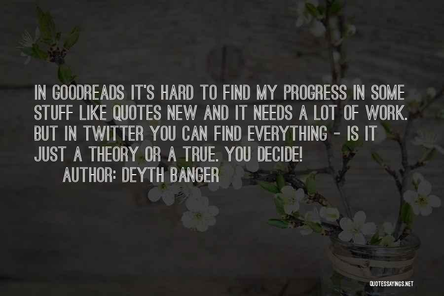 I Work Hard For Everything I Have Quotes By Deyth Banger