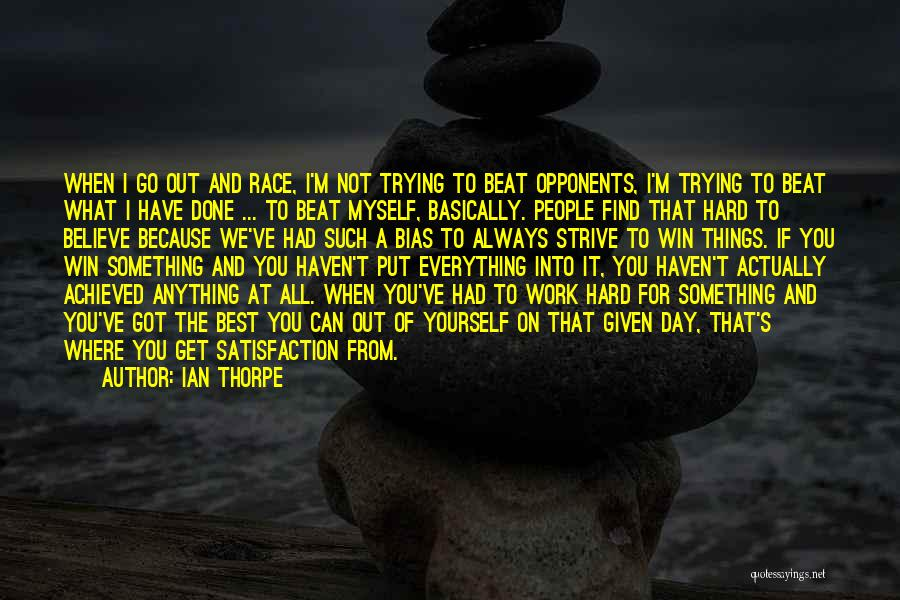 I Work Hard For Everything I Have Quotes By Ian Thorpe