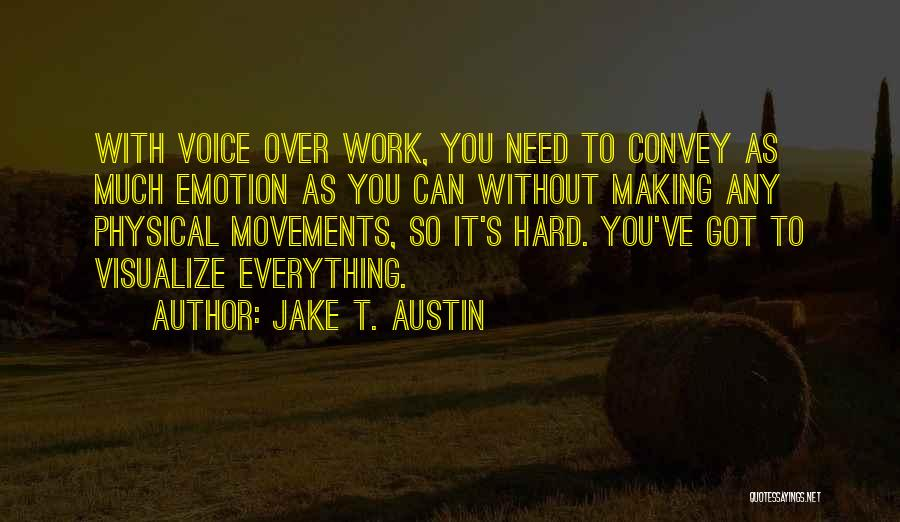 I Work Hard For Everything I Have Quotes By Jake T. Austin
