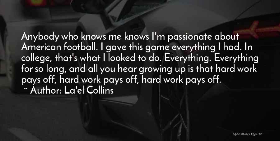 I Work Hard For Everything I Have Quotes By La'el Collins