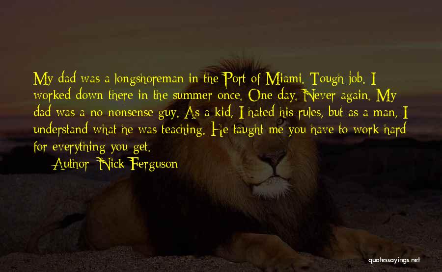 I Work Hard For Everything I Have Quotes By Nick Ferguson
