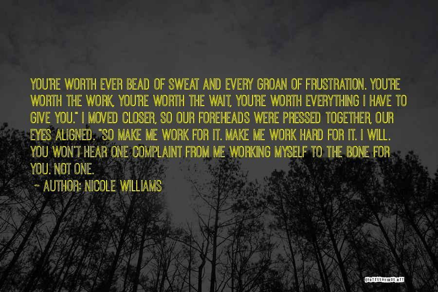 I Work Hard For Everything I Have Quotes By Nicole Williams