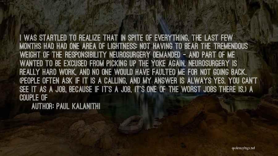 I Work Hard For Everything I Have Quotes By Paul Kalanithi