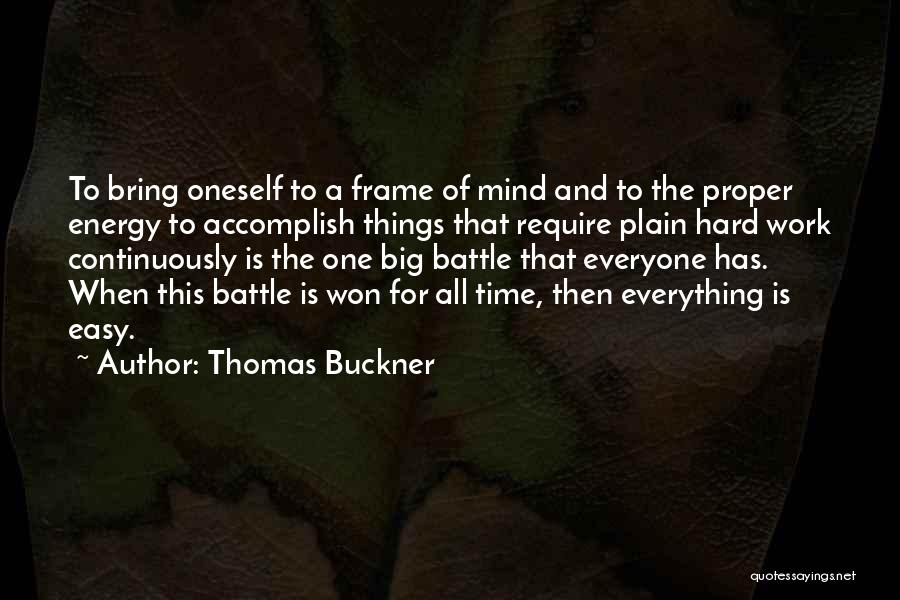 I Work Hard For Everything I Have Quotes By Thomas Buckner