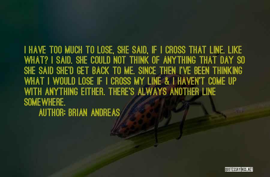 I Would Do Anything To Get You Back Quotes By Brian Andreas