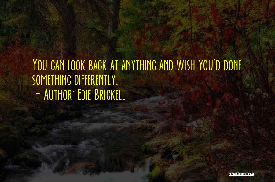 I Would Do Anything To Get You Back Quotes By Edie Brickell