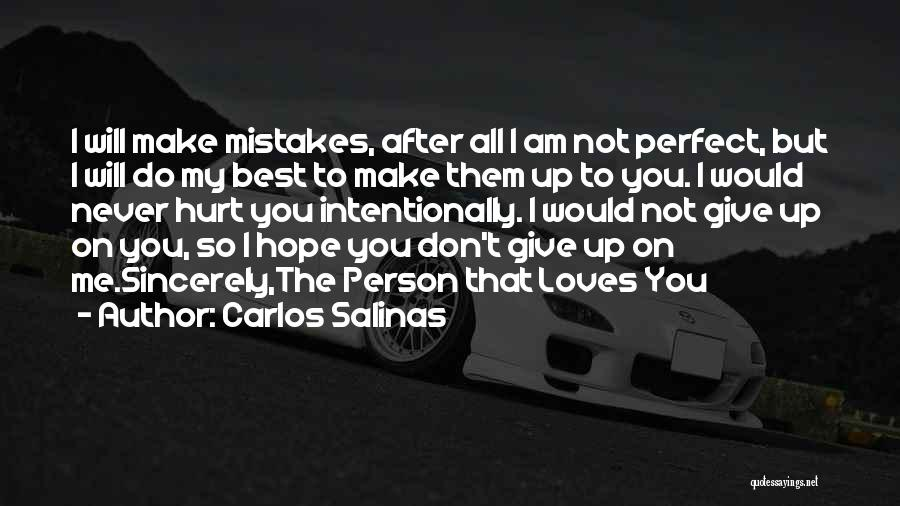 I Would Never Hurt You Quotes By Carlos Salinas