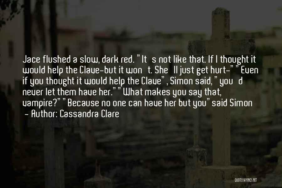 I Would Never Hurt You Quotes By Cassandra Clare