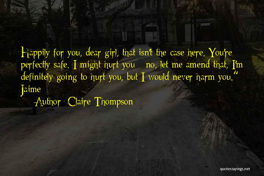 I Would Never Hurt You Quotes By Claire Thompson