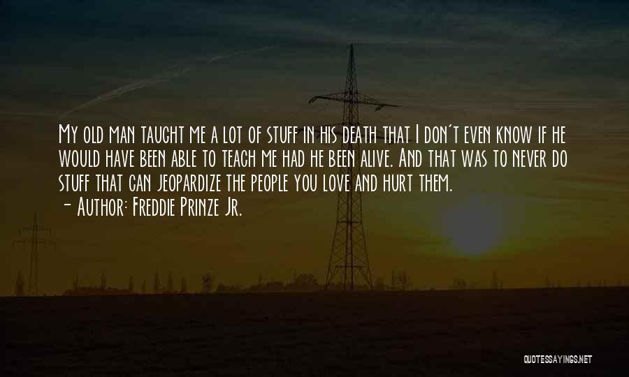 I Would Never Hurt You Quotes By Freddie Prinze Jr.