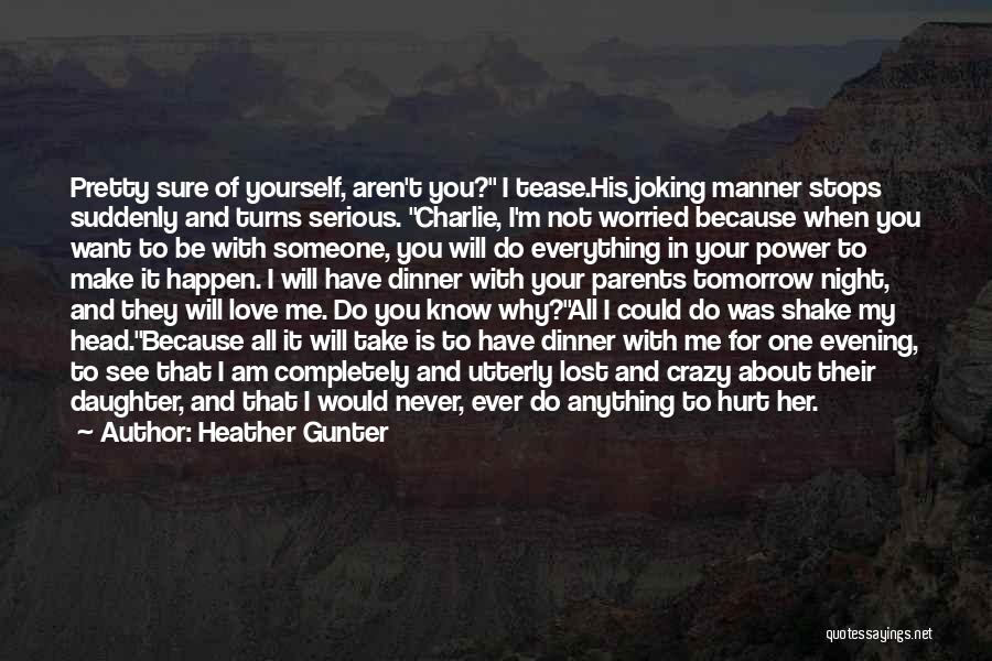I Would Never Hurt You Quotes By Heather Gunter