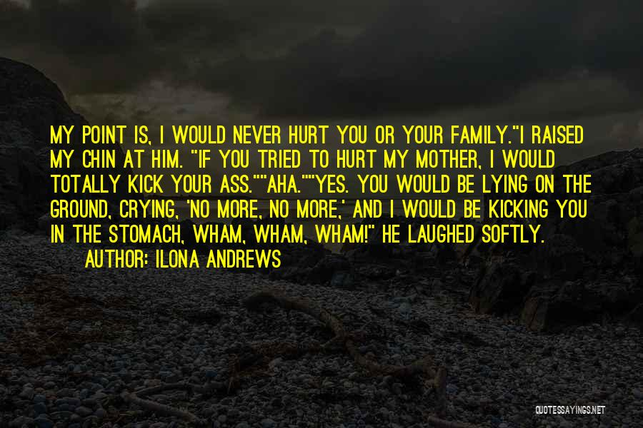 I Would Never Hurt You Quotes By Ilona Andrews
