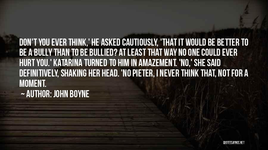 I Would Never Hurt You Quotes By John Boyne