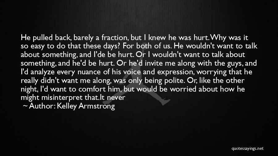 I Would Never Hurt You Quotes By Kelley Armstrong
