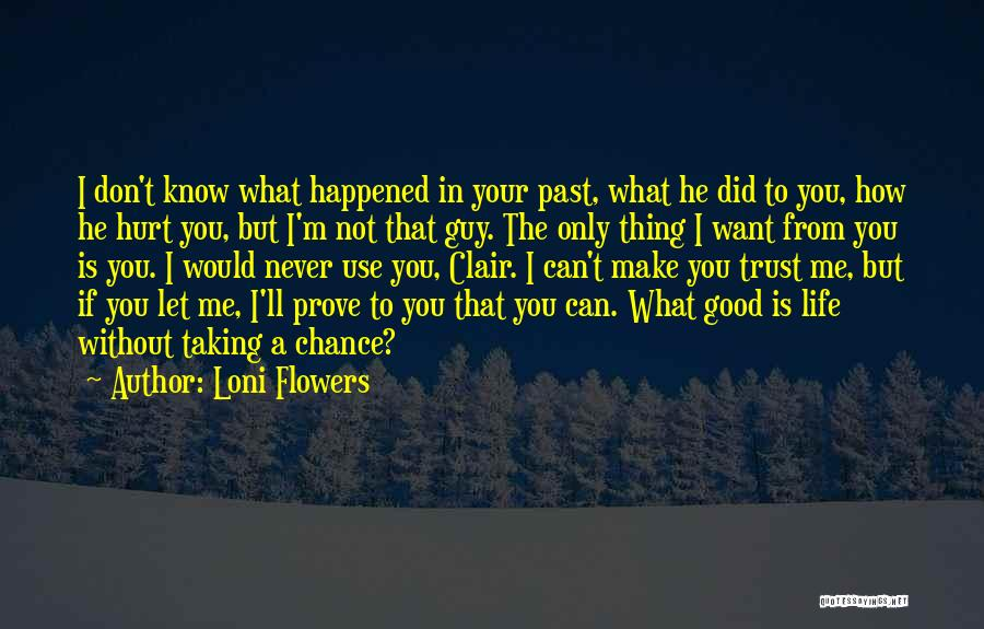 I Would Never Hurt You Quotes By Loni Flowers