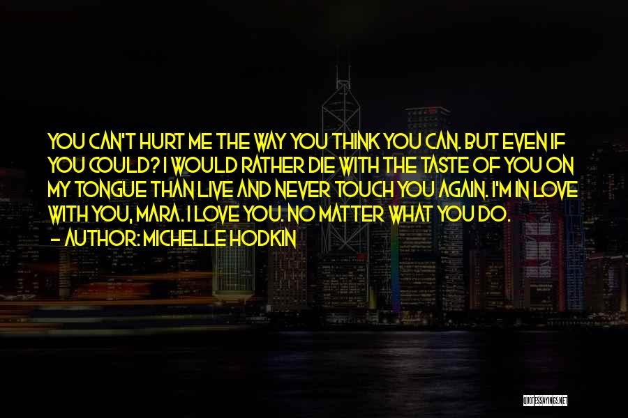 I Would Never Hurt You Quotes By Michelle Hodkin