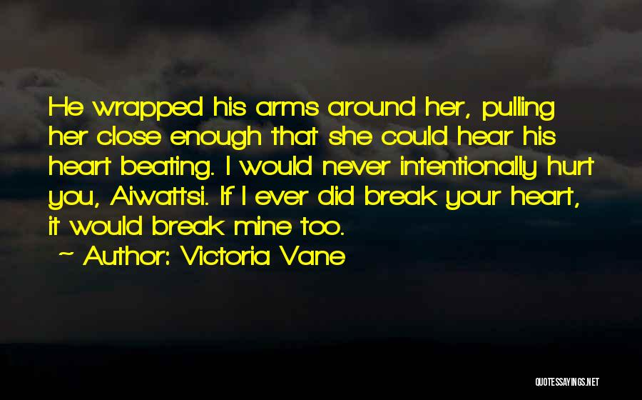 I Would Never Hurt You Quotes By Victoria Vane