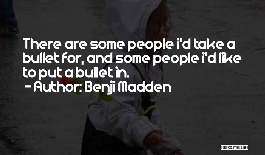 I Would Take A Bullet For You Quotes By Benji Madden