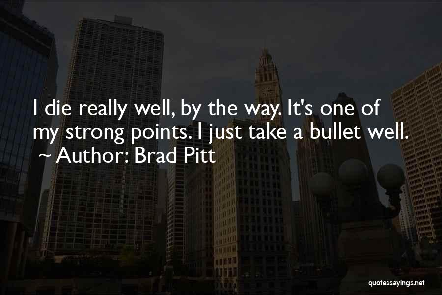 I Would Take A Bullet For You Quotes By Brad Pitt