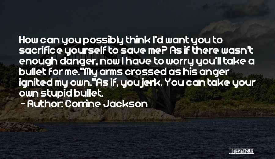 I Would Take A Bullet For You Quotes By Corrine Jackson