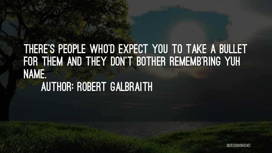 I Would Take A Bullet For You Quotes By Robert Galbraith